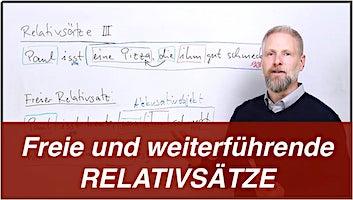 Relativsätze III – Freie und weiterführende Relativsätze